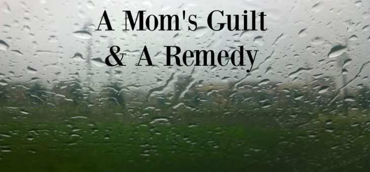 A Mom's Guilt & The Remedy