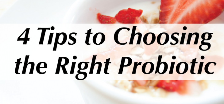 4 Tips to Choosing the Right Probiotic