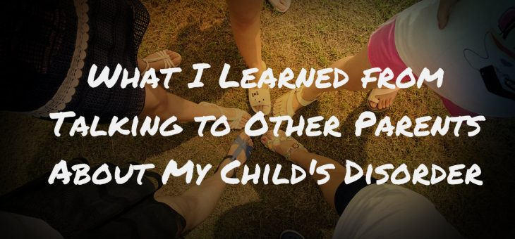 What I Learned From Talking to Other Parents About My Child's Disorder