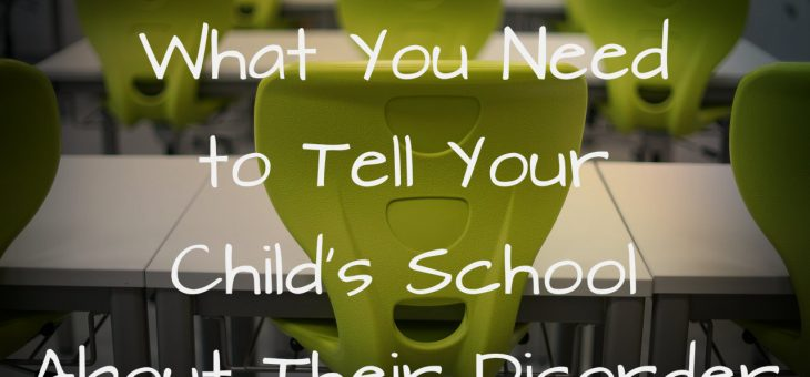 What You Need To Tell Your Child's School About Their Disorder