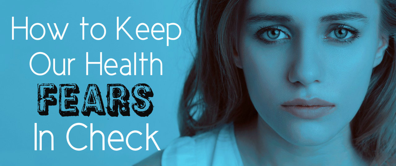 How to Keep Health Fears in Check