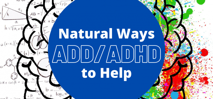 3 Things You Can Do To Help ADD/ADHD Naturally