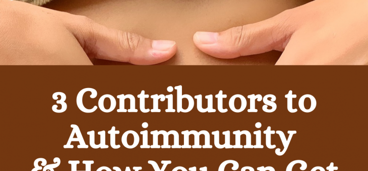 3 Contributors to Autoimmunity & How You Can Get Control